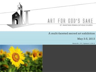 A multi-faceted sacred art exhibition May 3-5, 2013 Media Kit | V3 | Updated 11/06/12