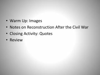 Warm Up: Images Notes on Reconstruction After the Civil War Closing Activity: Quotes Review
