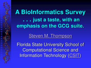 A BioInformatics Survey  . . .  just a taste, with an emphasis on the GCG suite.
