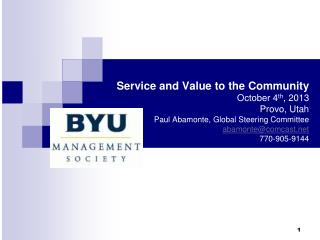 Service and Value to the Community October 4 th , 2013 Provo, Utah Paul  Abamonte , Global Steering Committee abamonte@