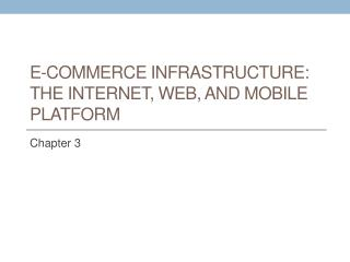 E-Commerce Infrastructure: The Internet, Web, and Mobile Platform