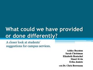 What could we have provided  or done differently?