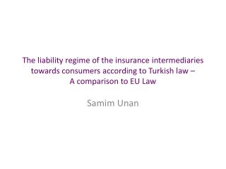 The liability regime of the insurance intermediaries towards consumers according to Turkish law � A comparison to EU La