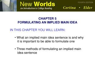 CHAPTER 5 FORMULATING AN IMPLIED MAIN IDEA IN THIS CHAPTER YOU WILL LEARN:  What an implied main idea sentence is and w