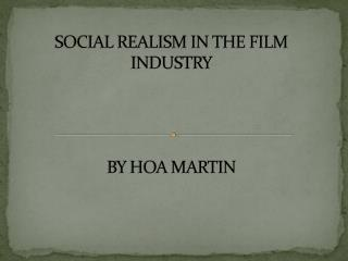 SOCIAL REALISM IN THE FILM INDUSTRY BY HOA MARTIN