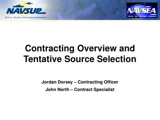 Contracting Overview and Tentative Source Selection Jordan Dorsey � Contracting Officer John North � Contract Specialis