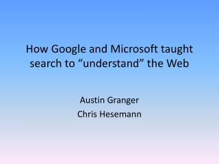 "How Google and Microsoft taught search to ""understand"" the Web"