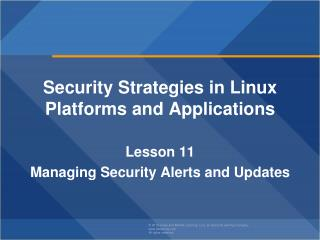 Security Strategies in Linux Platforms and Applications Lesson  11 Managing Security Alerts and  Updates
