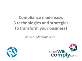 Compliance made easy.  5 technologies and strategies  to transform your business!