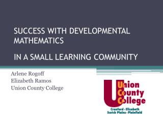 SUCCESS WITH DEVELOPMENTAL MATHEMATICS IN A SMALL LEARNING COMMUNITY