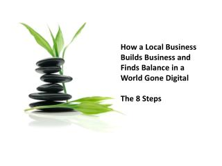 How a Local Business  Builds Business and Finds Balance in a  World Gone Digital The 8 Steps