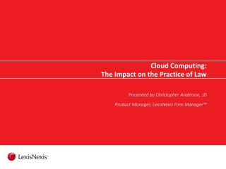 Cloud Computing: The Impact on the Practice of Law