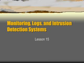 Monitoring, Logs, and Intrusion Detection Systems