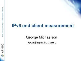 IPv6 end client measurement