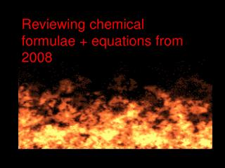 Reviewing chemical formulae + equations from 2008