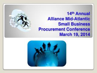 14 th Annual  Alliance  Mid-Atlantic  Small  Business Procurement  Conference March 19, 2014