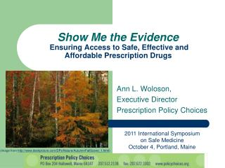 Show Me the Evidence  Ensuring Access to Safe, Effective and  Affordable Prescription Drugs