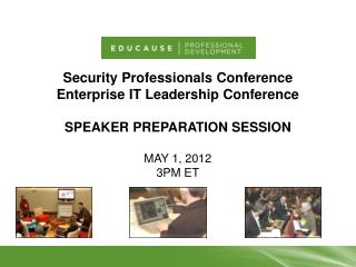 Security Professionals Conference Enterprise IT Leadership Conference Speaker preparation session MAY 1, 2012  3pm ET