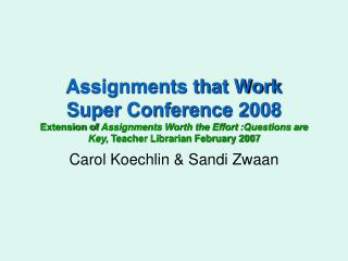 Assignments that Work Super Conference 2008 Extension of Assignments Worth the Effort :Questions are Key, Teacher Librar