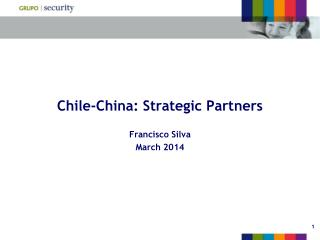Chile-China: Strategic Partners Francisco  Silva March 2014