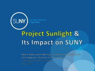 Project Sunlight  &  Its Impact on SUNY   Nedra Abbruzzese-Werling, Compliance Administrator Tom Hippchen, Director of