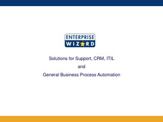 Solutions for Support, CRM ,  ITIL and  General Business  Process Automation