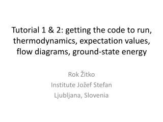 Tutorial 1 & 2: getting the code to run, thermodynamics, expectation values, flow diagrams, ground-state energy