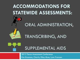 Accommodations for 	Statewide Assessments: 		   Oral Administration, 		   Transcribing, and  		   Supplemental Aids