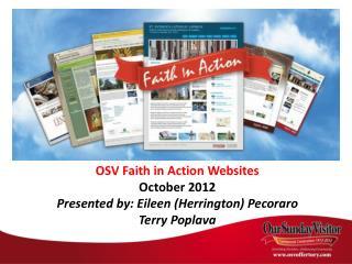 OSV Faith in Action Websites  October 2012 Presented by:  E ileen (Herrington)  Pecoraro Terry Poplava