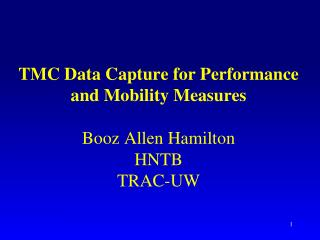 TMC Data Capture for Performance and Mobility Measures Booz Allen Hamilton HNTB TRAC-UW