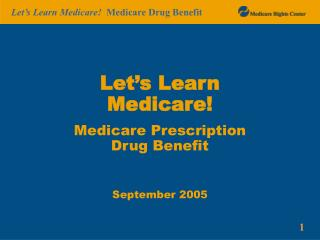 Let's Learn Medicare! Medicare Prescription Drug Benefit