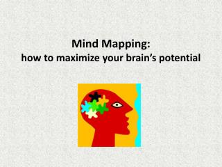 Mind Mapping: h ow to maximize your brain's potential