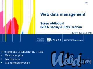 Web data management Serge Abiteboul  INRIA Saclay & ENS  Cachan
