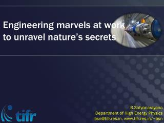 Engineering marvels at work  to unravel  nature�s secrets