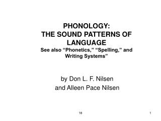 PHONOLOGY: THE SOUND PATTERNS OF LANGUAGE See also  Phonetics,   Spelling,  and Writing Systems