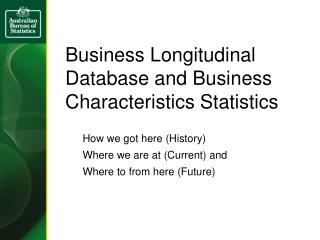 Business Longitudinal Database and Business Characteristics Statistics