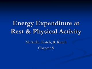 Energy Expenditure at Rest  Physical Activity