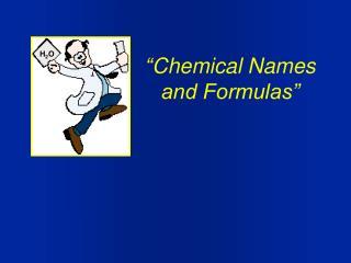 """ Chemical Names and Formulas"""