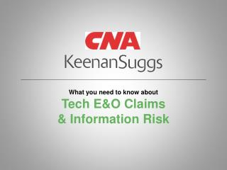 What  you need to know  about Tech  E&O  Claims  & Information Risk