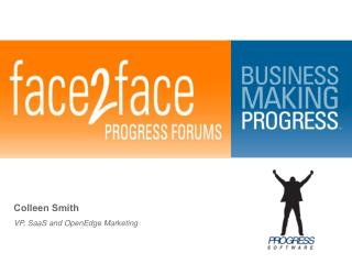Colleen Smith VP ,  SaaS and OpenEdge Marketing