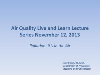 Air Quality Live and Learn Lecture Series November 12, 2013