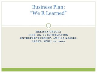 "Business Plan: ""We R Learned"""