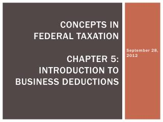 Concepts in  Federal Taxation Chapter 5:  Introduction to business deductions