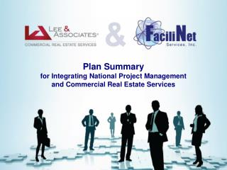 Plan Summary for Integrating National Project Management and Commercial Real Estate Services