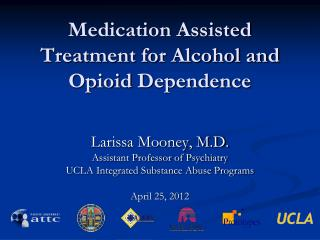 Medication Assisted Treatment for Alcohol and  Opioid  Dependence