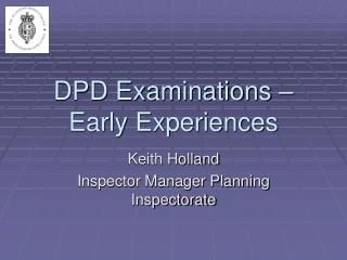 DPD Examinations – Early Experiences