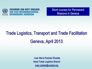 Trade Logistics, Transport and Trade Facilitation Geneva,  April 2013