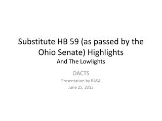Substitute HB 59 (as passed by the Ohio Senate) Highlights And The Lowlights