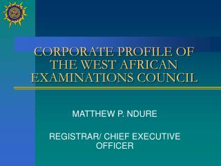 CORPORATE PROFILE OF THE WEST AFRICAN EXAMINATIONS COUNCIL