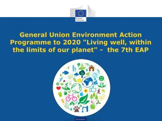 """General Union Environment Action Programme to 2020 """"Living well, within the limits of our planet"""" -  the 7th EAP"""
